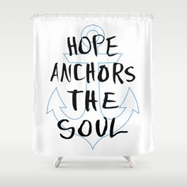 Hope Anchors The Soul Shower Curtain