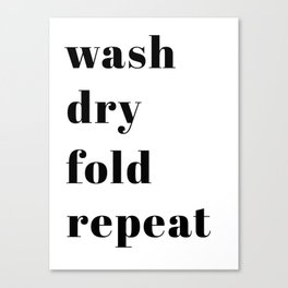 wash fold dry repeat Canvas Print