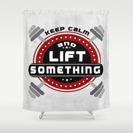 Keep Calm and lift something Life Motivating Quote Design Shower Curtain