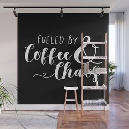 Fueled By Coffee & Chaos Wall Mural