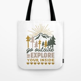 Go outside to explore your inside Tote Bag