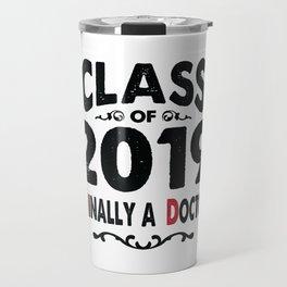 Class of 2019 Phinally a Doctor PhD Grad Travel Mug