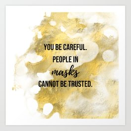 People in masks cannot be trusted - Movie quote collection Art Print