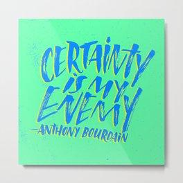 Anthony Bourdain on Certainty Metal Print