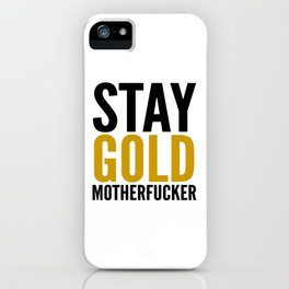 Stay Gold Motherfucker iPhone Case