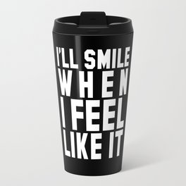 I'LL SMILE WHEN I FEEL LIKE IT (Black & White) Travel Mug