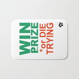 WIN the PRIZE or DIE TRYING Bath Mat