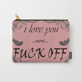 I love you now fuck off Carry-All Pouch