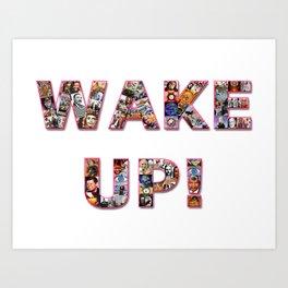 WAKE UP!  Art Print