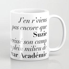 J'en r'viens pas encore que Suzie a crissé son camp en plein milieu de Star Académie Coffee Mug