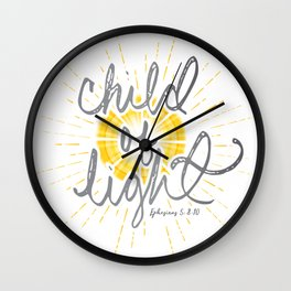 "EPHESIANS 5:8-10 ""CHILD OF LIGHT"" Wall Clock"