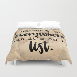 I Haven't Been Everywhere But It's On My List Duvet Cover