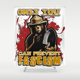 Only YOU can prevent FASCISM Shower Curtain