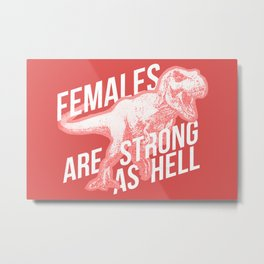 Females Are Strong as Hell DINOSAUR Metal Print