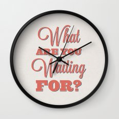 What are you waiting for? Wall Clock
