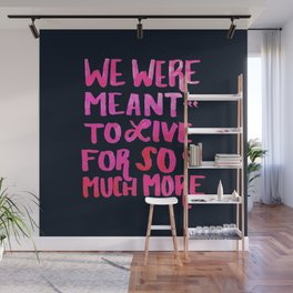 Meant for So Much More Wall Mural
