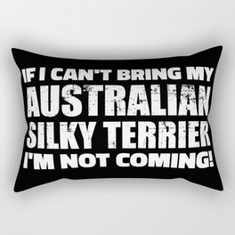 If I can't bring my Australian Silky Terrier I'm not coming Rectangular Pillow