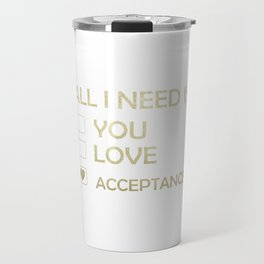 Makes a great gift Tee Acceptance Design All I Need Is Acceptance Travel Mug