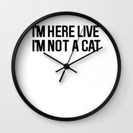 I'm Here Live I'm Not A Cat Wall Clock