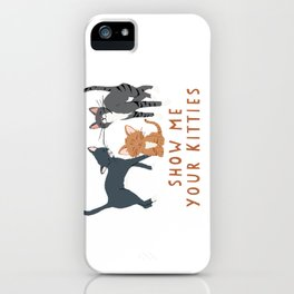 Show Me Your Kitties iPhone Case