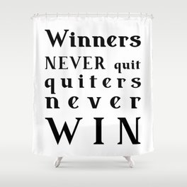 motivational quote - Winners NEVER quit Quitters never WIN Shower Curtain