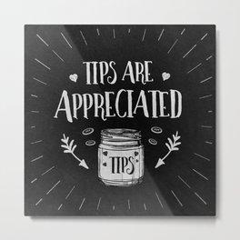 Tips Are Appreciated Tip Jar Gift for Baristas & Bartenders Metal Print