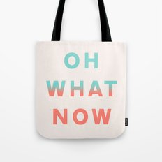 Oh What Now Tote Bag