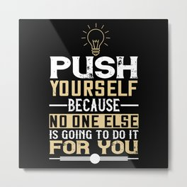 Push yourself, because no one else is going to do Metal Print