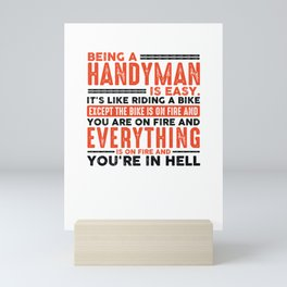 Being a Handyman Is Easy Shirt Everything On Fire Mini Art Print