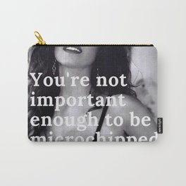You're Not Important Enough To Be Microchipped! - Humorous 2020 Quote black and white photograph / black and white photography Carry-All Pouch