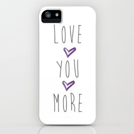 Love you more 2 iPhone Case
