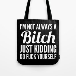 I'M NOT ALWAYS A BITCH (Black & White) Tote Bag