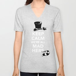 Keep Calm, We're All Mad Here Unisex V-Neck