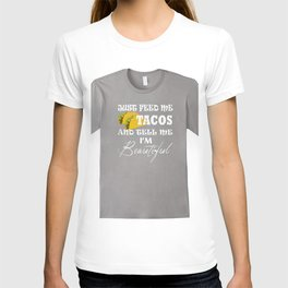 Just Feed Me Tacos And Tell Me I'm Beautiful T-shirt