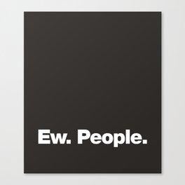 Ew. People Canvas Print