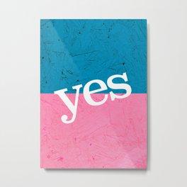 Yes Metal Print