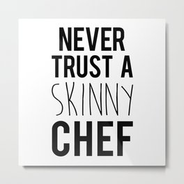 A Skinny Chef Funny Quote Metal Print