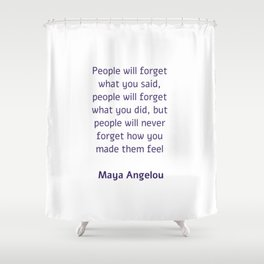 People will forget what you said - Maya Angelou Shower Curtain