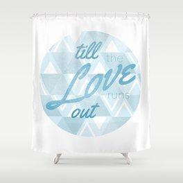 Love Runs Out  Shower Curtain
