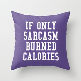 If Only Sarcasm Burned Calories (Ultra Violet) Throw Pillow