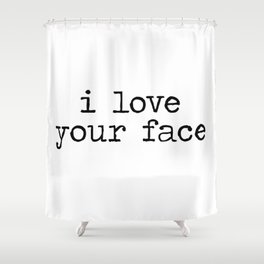 I love your face Shower Curtain