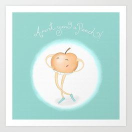 Aren't you a Peach? Art Print