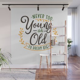 Motivational never too young or old to dream big Wall Mural