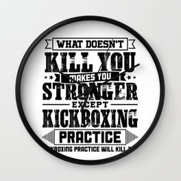 What Doesn't Kill Makes You Stronger Except Kickboxing Practice Player Coach Gift Wall Clock