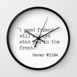 A good friend will always stab you in the front. Wall Clock