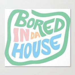 Bored in da house Canvas Print