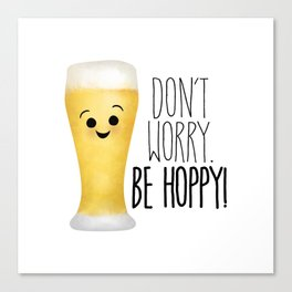 Beer   Don't Worry Be Hoppy Canvas Print