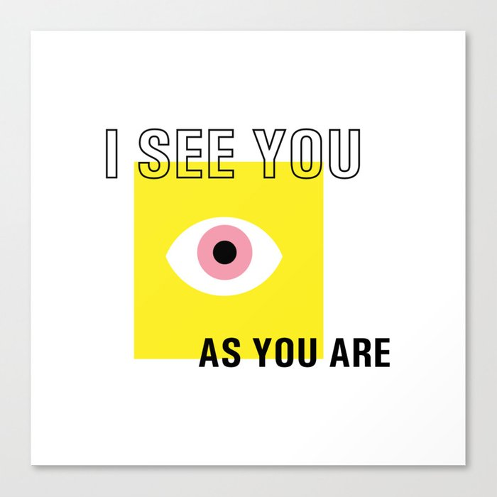 I see you as you are Canvas Print
