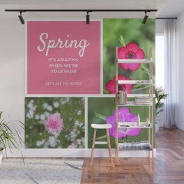 Spring - It's amazing when we're together! Let's see the world! Pink floral photo collage Wall Mural