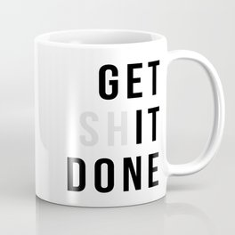 Get Sh(it) Done // Get Shit Done Coffee Mug